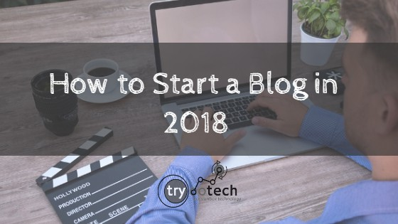 How to Start a Blog in 2018