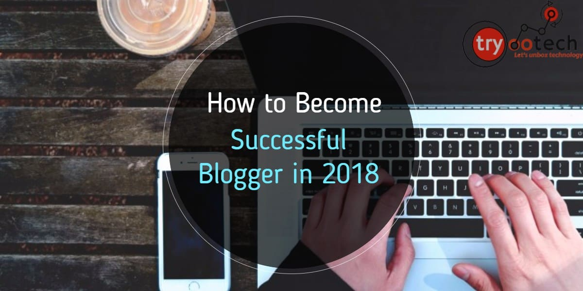 Become Successful Blogger in 2018 (Infographics)