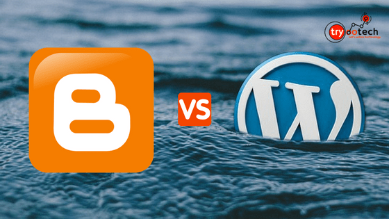 WordPress vs. Blogger – Which Is Better & Why? Detailed Comparison (2019)