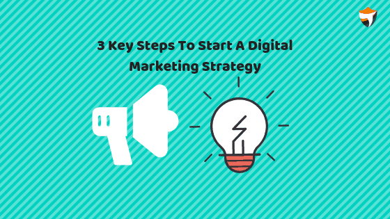 3 Key Steps To Start A Digital Marketing Strategy