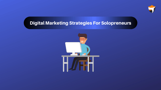 Digital Marketing Strategies For Solopreneurs